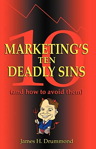 Marketing's 10 Deadly Sins (and How to Avoid Them): James H. Drummond