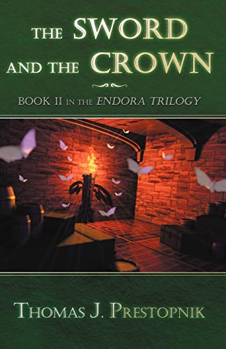 The Sword and the Crown: Book II in the Endora Trilogy: Thomas J. Prestopnik