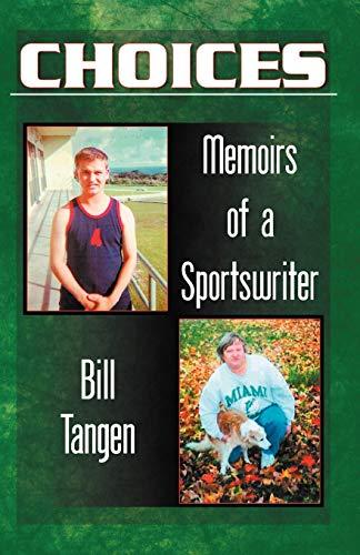 Choices.Memoirs of a Sportswriter: Bill Tangen