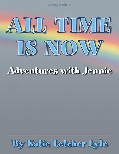 All Time Is Now: Adventures with Jennie: Letcher-Lyle, Katie