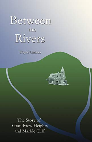 Between the Rivers: The Story of Grandview: Wayne Carlson