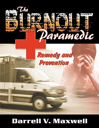 The Burnout Paramedic: Remedy And Prevention: Darrell V. Maxwell