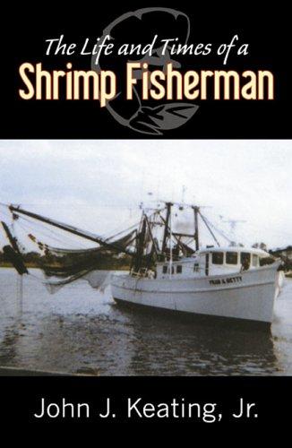 The Life & Times of a Shrimp Fisherman: John J. Keating Jr