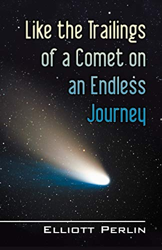 Like the Trailings of a Comet on an Endless Journey: Elliott Perlin