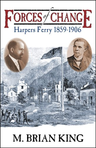 Forces of Change: Harpers Ferry 1859-1906: M. Brian King