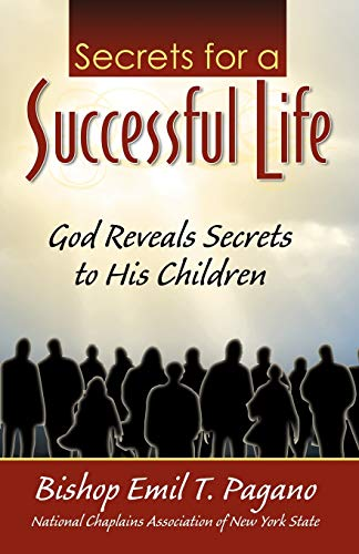 The Secrets for a Successful Life: God Reveals Secrets to His Children: Bishop Emil T. Pagano