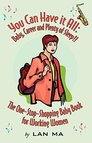 9780741431745: You Can Have It All: Baby, Career and Plenty of Sleep! the One-Stop-Shopping Baby Book for Working W