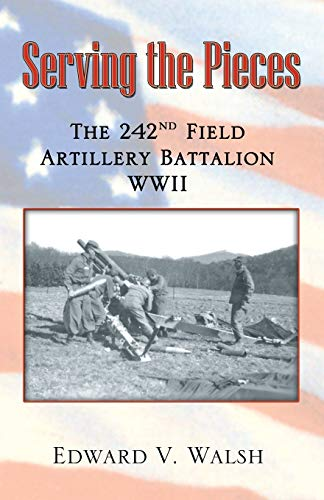 9780741432407: Serving the Pieces: The 242nd Field Artillery Battalion WWII