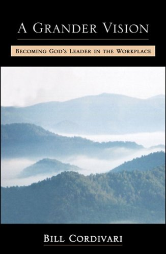 9780741433558: A Grander Vision: Becoming God's Leader in the Workplace