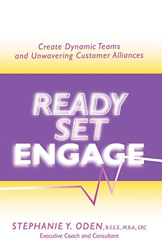 9780741433695: Ready, Set, Engage: Create Dynamic Teams and Unwavering Customer Alliances