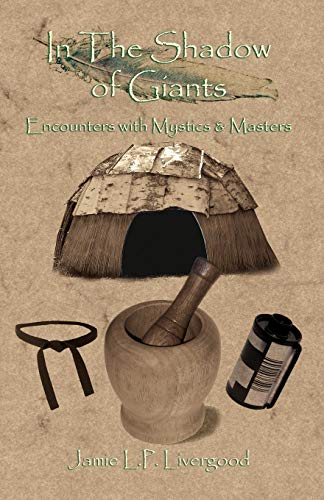 In the Shadows of Giants: Encounters with Mystics Masters: Jamie L. P. Livergood