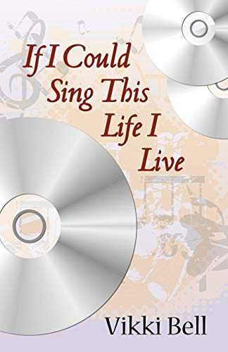 If I Could Sing This Life I: Vikki Bell
