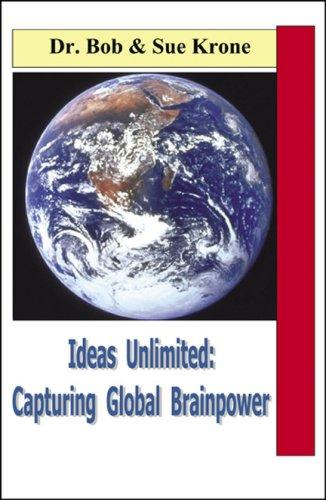 Ideas Unlimited: Capturing Global Brainpower, by Krone: Krone, Sue/ Dr. Krone, Bob