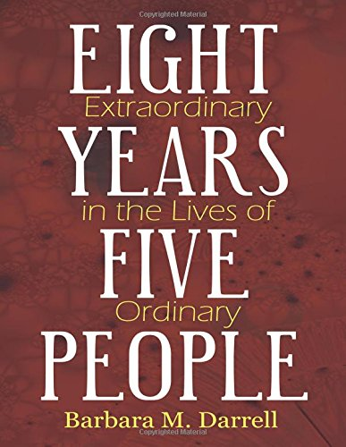 Eight Extraordinary Years in the Lives of Five Ordinary People: Barbara M. Darrell