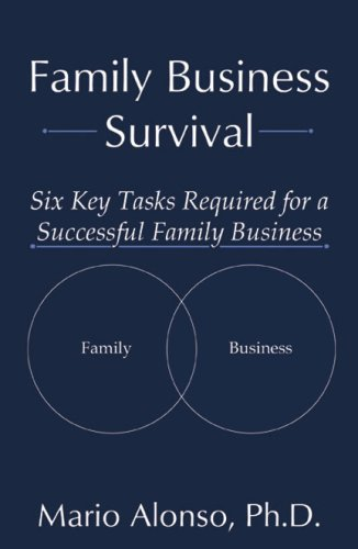 Family Business Survival: Six Key Tasks Required for a Successful Family Business: Mario Alonso