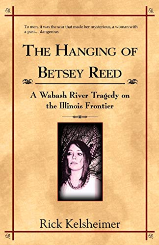 9780741440228: The Hanging of Betsey Reed: A Wabash River Tragedy on the Illinois Frontier