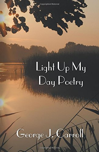 Light Up My Day Poetry: Inspirational, Romantic and