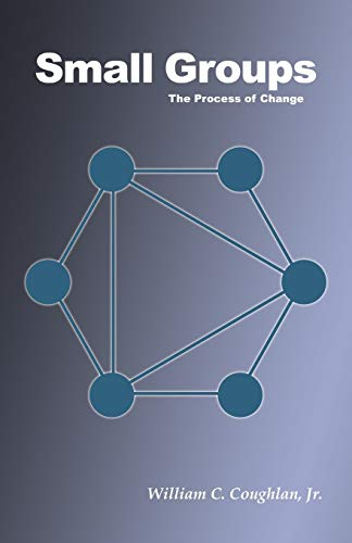 Small Groups: The Process of Change (0741441896) by William C.; Jr. Coughlan