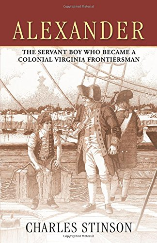 Alexander, The Servant Boy who Became A Colonial Virginia Frontiersman: Charles Stinson