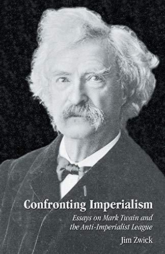 9780741444103: Confronting Imperialism: Essays on Mark Twain and the Anti-Imperialist League
