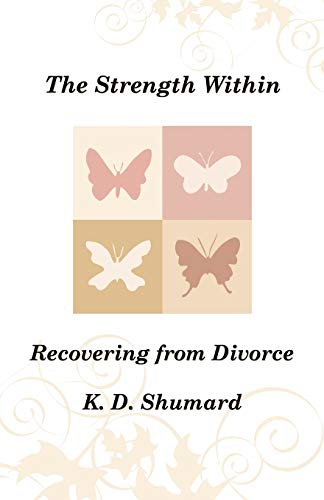 The Strength Within Recovering From Divorce: K. D. Shumard