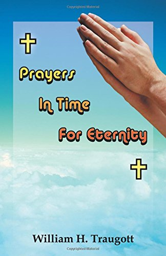 Prayers in Time for Eternity: William H. Traugott