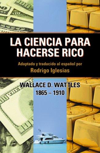 La Ciencia Para Hacerse Rico: Wallace D. Wattles 1865-1910: Rodrigo (Wallace D. Wattles) Iglesias