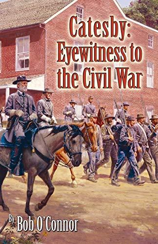 Catesby , Eyewitness to the Civil War: O'connor, Bob