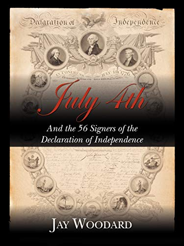 July 4th and the 56 Signers of the Declaration of Independence: Jay Woodard