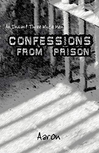 An Indian and Three White Men: Confessions from Prison: Glen Aaron