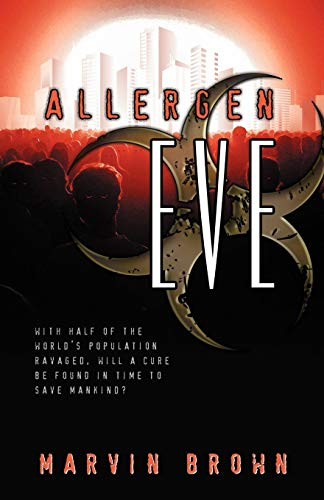Allergen Eve 9780741448439 The microscopic superbug, EVE, has ravaged half of the world's population and time is short. Can a cure be found, or will this 'EVE' finally bring about the destruction of Mankind?