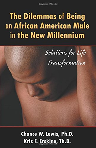 The Dilemmas of Being African-American Male: Solutions for Life Transformation: Chance W Lewis PhD
