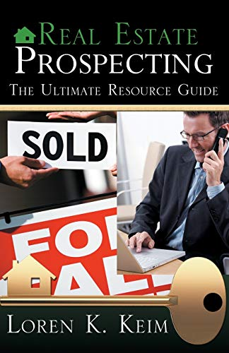 Real Estate Prospecting The Ultimate Resource Guide: Loren K. Keim