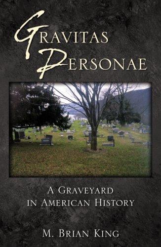 Gravitas Personae: A Graveyard in American History: M. Brian King