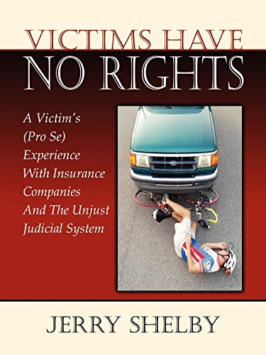 9780741452122: Victims Have No Rights: A Victim's (Pro Se) Experience With Insurance Companies and the Unjust Judicial System
