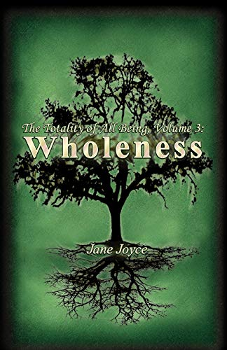 The Totality of All Being: Volume 3: Wholeness: Jane Joyce