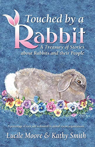 Touched by a Rabbit: A Treasury of Stories About Rabbits and Their People (0741452758) by Smith Kathy