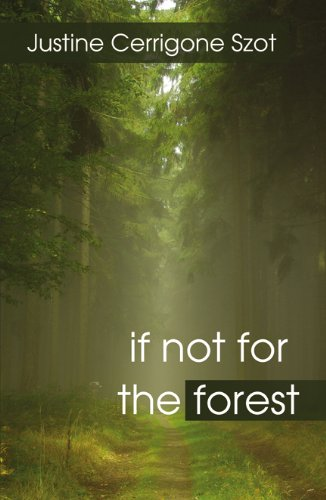 If Not for the Forest: Justine Cerrigone Szot