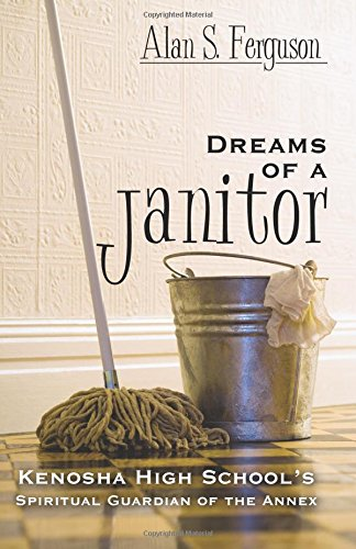 9780741455079: Dreams of a Janitor: Kenosha High School's Spiritual Guardian of the Annex