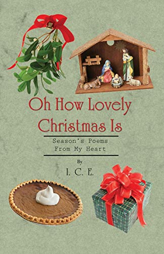 Oh How Lovely Christmas Is: Season's Poems from My Heart: Jr. I. C. E. and Mark Chapman