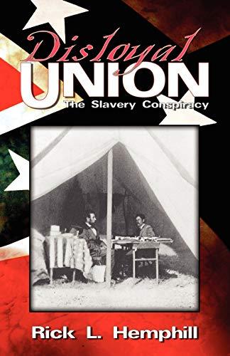 Disloyal Union: The Slavery Conspiracy: Hemphill, Rick L.