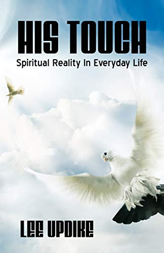 His Touch: Spiritual Reality in Everyday Life: Lee Updike