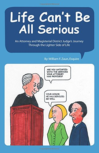 Life Can't Be All Serious: An Attorney and Magisterial District Judge's Journey Through the Light...