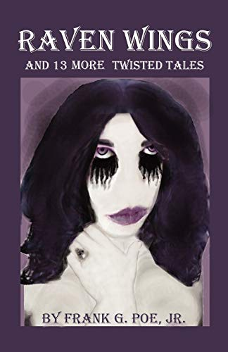 Raven Wings and 13 More Twisted Tales: Frank G. Poe Jr.