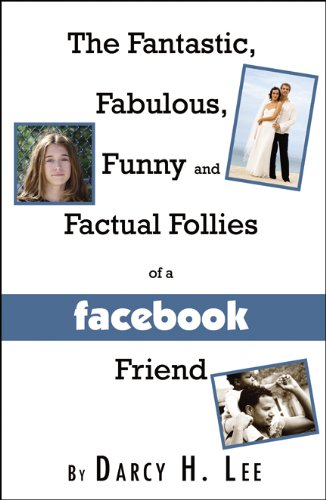 9780741463227: The Fantastic, Fabulous, Funny, and Factual Follies of a Facebook Friend