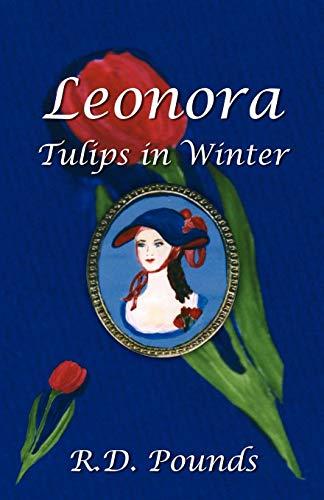 9780741463845: Leonora: Tulips in Winter