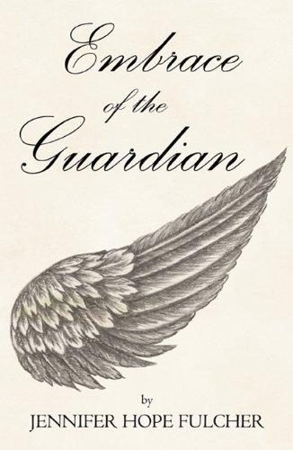 Embrace of the Guardian: Fulcher, Jennifer Hope