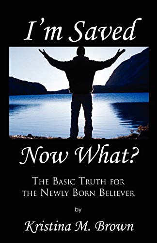Im Saved, Now What?: Kristina M. Brown