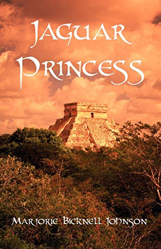 Jaguar Princess: The Last Maya Shaman: Marjorie Bicknell Johnson