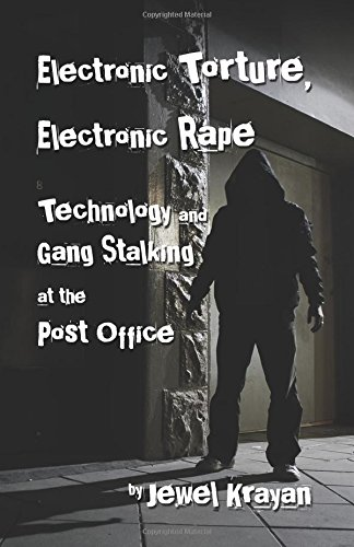 9780741467775: Electronic Torture, Electronic Rape: Technology and Gang Stalking at the Post Office